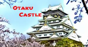 Welcome to Otaku Castle